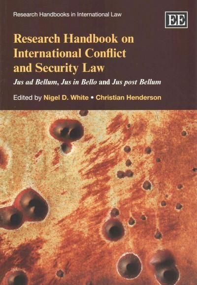 Research Handbook on International Conflict and Security Law: Jus Ad Bellum, Jus in Bello, and Jus Post Bellum