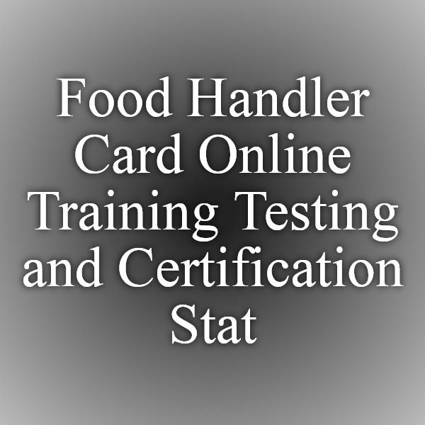 Food Handler Card Online Training Testing and Certification - StateFoodSafety™ - Food Handler, Alcohol Server, Bloodborne Pathogen Training and Food Manager Training