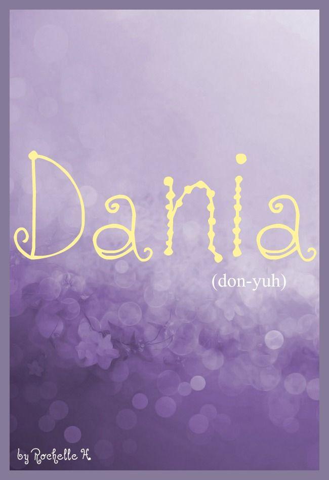 Baby Girl Name: Dania. Meaning: God is My Judge. Origin: English; French; Swedish; German; Hebrew.