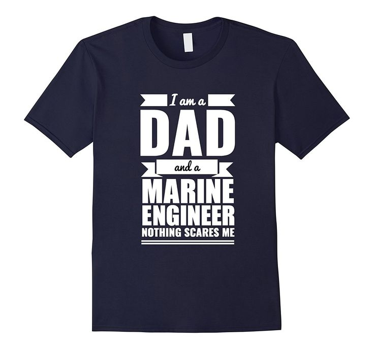 Dad Marine Engineer Nothing Scares Me T-shirt Father's Day