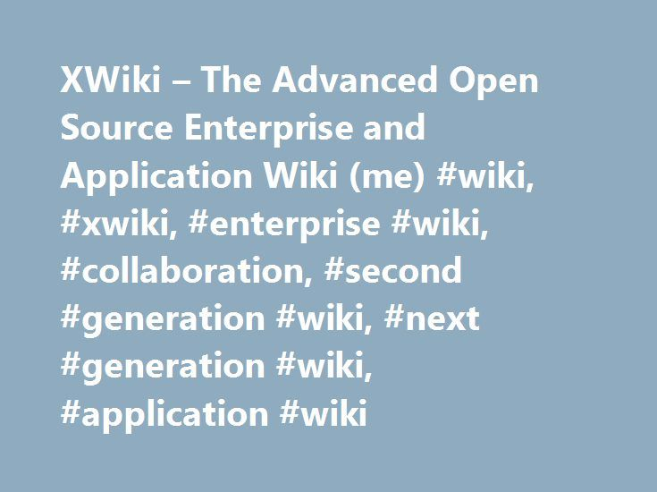XWiki – The Advanced Open Source Enterprise and Application Wiki (me) #wiki, #xwiki, #enterprise #wiki, #collaboration, #second #generation #wiki, #next #generation #wiki, #application #wiki http://new-mexico.remmont.com/xwiki-the-advanced-open-source-enterprise-and-application-wiki-me-wiki-xwiki-enterprise-wiki-collaboration-second-generation-wiki-next-generation-wiki-application-wiki/  # XWiki – The Advanced Open Source Enterprise and Application Wiki The Advanced Open Source Enterprise…