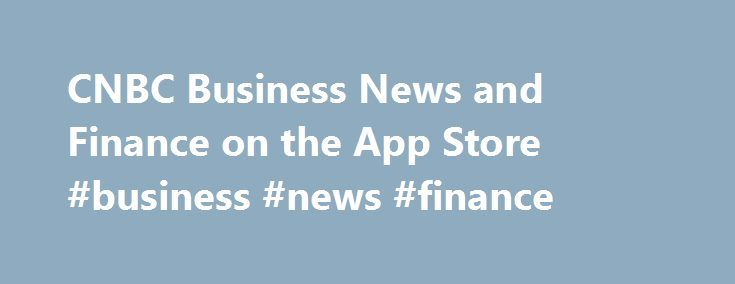 CNBC Business News and Finance on the App Store #business #news #finance http://earnings.nef2.com/cnbc-business-news-and-finance-on-the-app-store-business-news-finance-2/  #business news finance # CNBC Business News and Finance Description Access the power of CNBC on your iPhone, iPad, or the Apple Watch! Get fast, accurate and actionable business news, financial information, and market data. PLUS stay on top of the market no matter where you are with breaking news alerts. **Awarded Best…