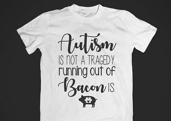 Autism is NOT a Tragedy Bacon Shirt or Tank Awareness