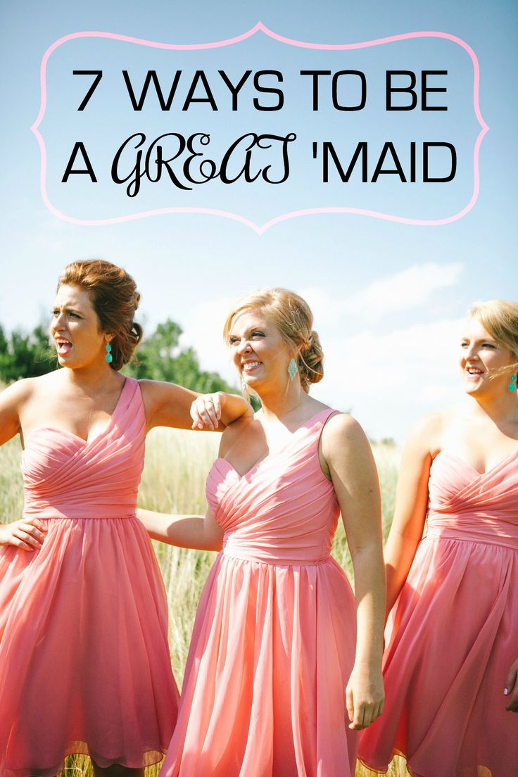Wedding 101 on how to be a great bridesmaid.   Bridesmaid Duties: 7 Ways to Be a Great 'Maid