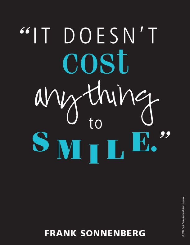 """It doesn't cost anything to smile."" ~ Frank Sonnenberg I www.FrankSonnenbergOnline.com"