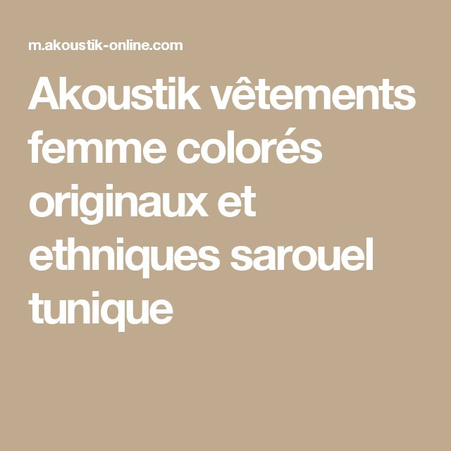 Akoustik vêtements femme colorés originaux et ethniques sarouel tunique