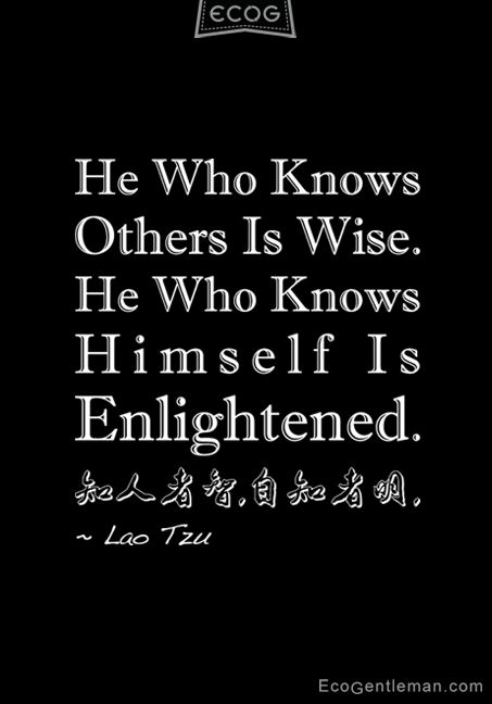 """He who knows others is wise He who knows himself is enlightened"" 知人者智,自知者明 Asian wisdom quote by Lao Tzu"