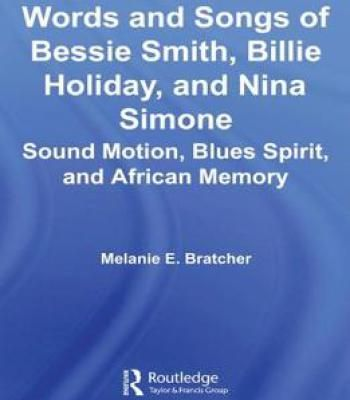 Words And Songs Of Bessie Smith Billie Holiday And Nina Simone: Sound Motion Blues Spirit And African Memory PDF
