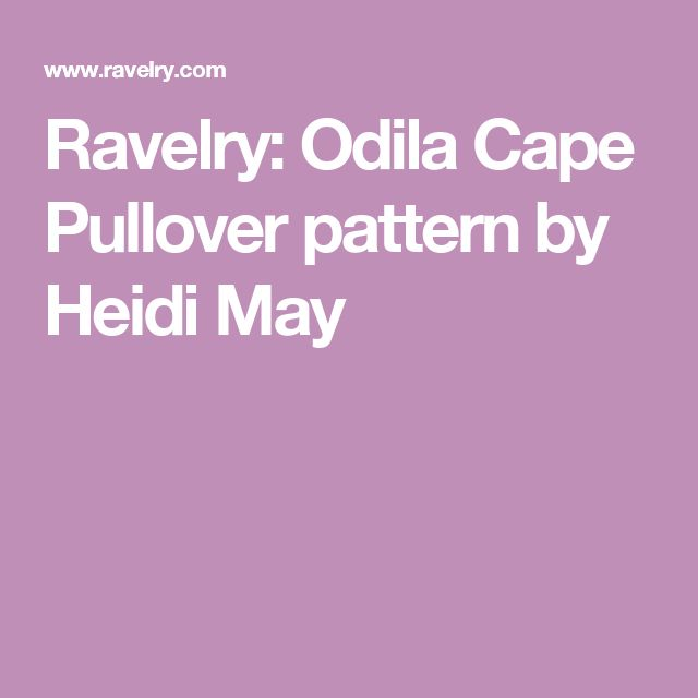 Ravelry: Odila Cape Pullover pattern by Heidi May