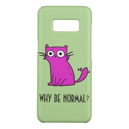 Funny Cat Why Be Normal Unique Trendy Custom Case-Mate Samsung Galaxy S8 Case - modern gifts cyo gift ideas personalize