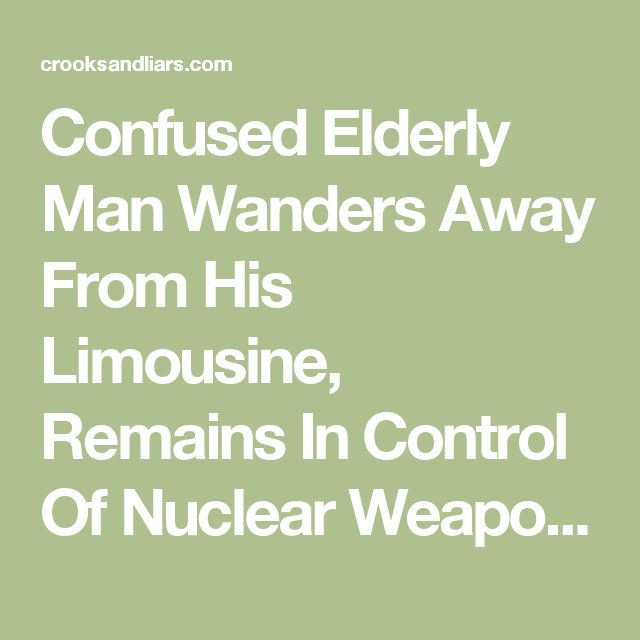 Confused Elderly Man Wanders Away From His Limousine, Remains In Control Of Nuclear Weapons | Crooks and Liars