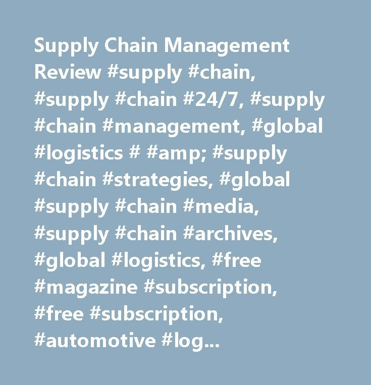 Supply Chain Management Review #supply #chain, #supply #chain #24/7, #supply #chain #management, #global #logistics # #amp; #supply #chain #strategies, #global #supply #chain #media, #supply #chain #archives, #global #logistics, #free #magazine #subscription, #free #subscription, #automotive #logistics, #automotive #supply #chain, #high-tech #logistics, #high #tech #supply #chain, #food #logistics, #food #supply #chain, #retail #logistics, #retail #supply #chain, #cpg #logistics, #cpg…