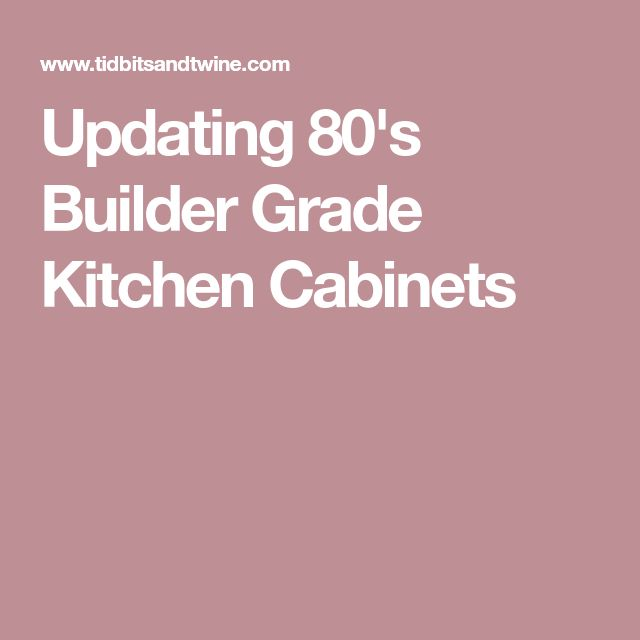 Updating 80's Builder Grade Kitchen Cabinets