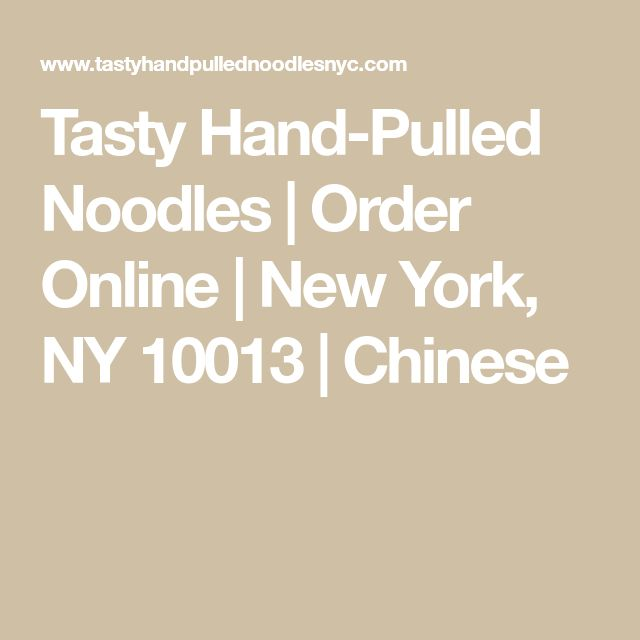 Tasty Hand-Pulled Noodles   Order Online   New York, NY 10013   Chinese
