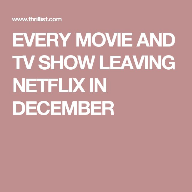 EVERY MOVIE AND TV SHOW LEAVING NETFLIX IN DECEMBER