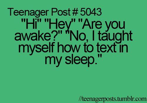 Lol!Sleep Texts, Hate, Teenagers Post Funny, Art Teenagers, Awake, Pretty, People, Aha True, Teenager Posts