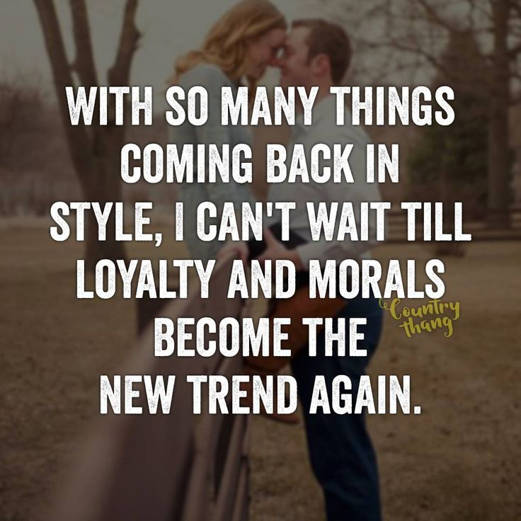 With so many things coming back in style, I can't wait till loyalty and morals…