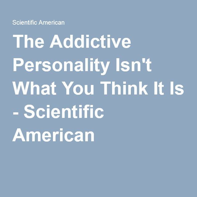 The Addictive Personality Isn't What You Think It Is - Scientific American
