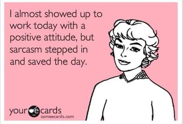 Funny Sayings at Work Calendar | work positive attitude sarcasm someecards