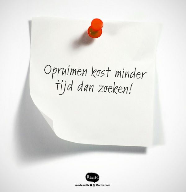 Opruimen kost minder tijd dan zoeken! - Quote From Recite.com #RECITE #QUOTE