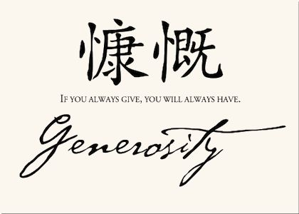 Generosity, Chinese proverb:  If you always give, you will always have.