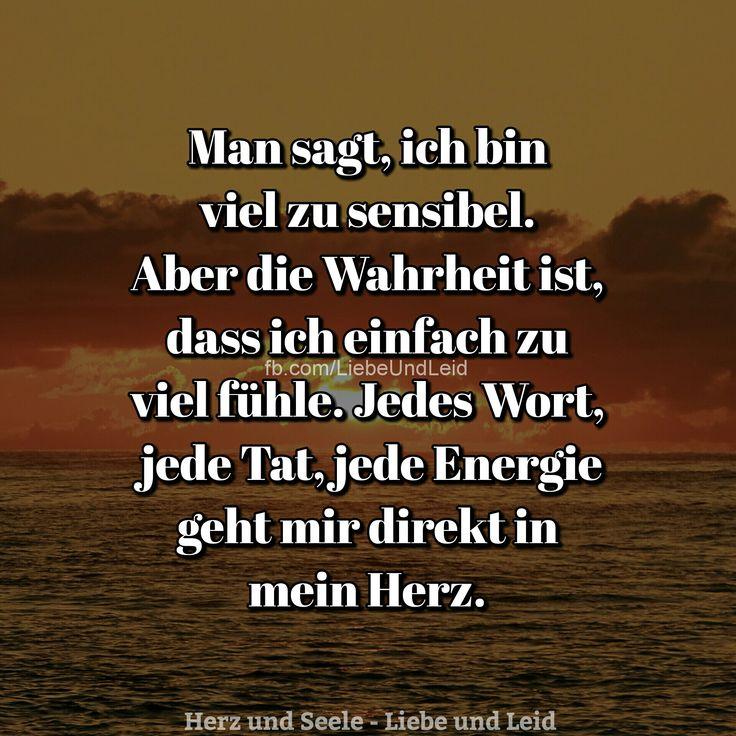 Man sagt, ich bin viel zu sensibel...  Besucht uns auch auf ---> https://www.herz-und-seele.eu #zitate deutsch #weisheiten deutsch #schöne sprüche deutsch