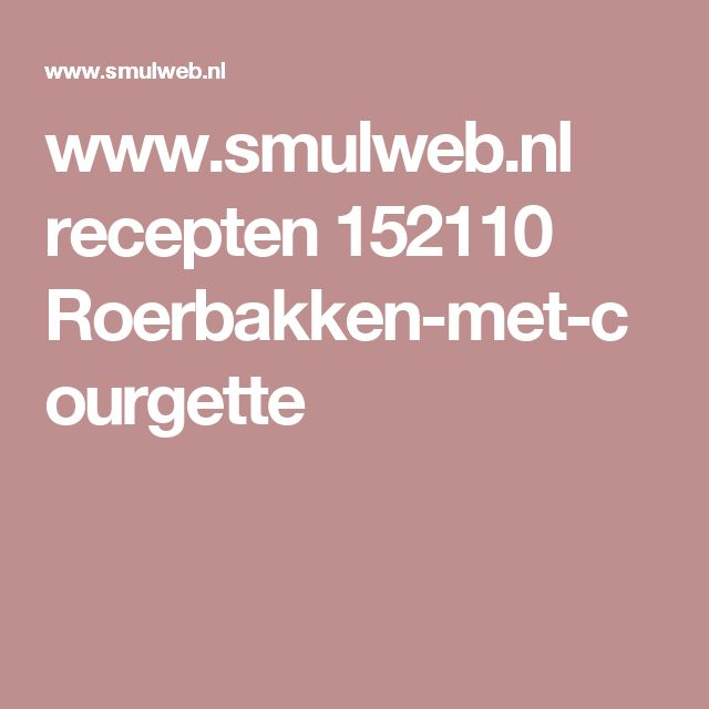 www.smulweb.nl recepten 152110 Roerbakken-met-courgette