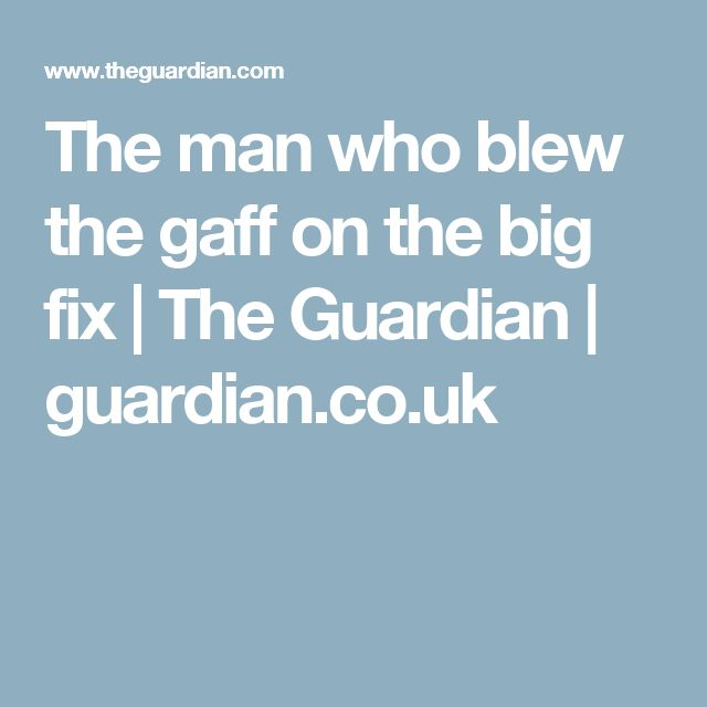 The man who blew the gaff on the big fix | The Guardian | guardian.co.uk