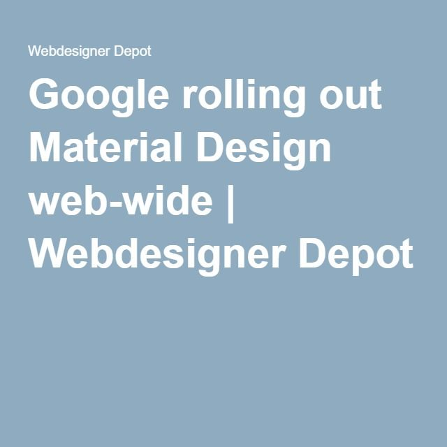 Google rolling out Material Design web-wide | Webdesigner Depot