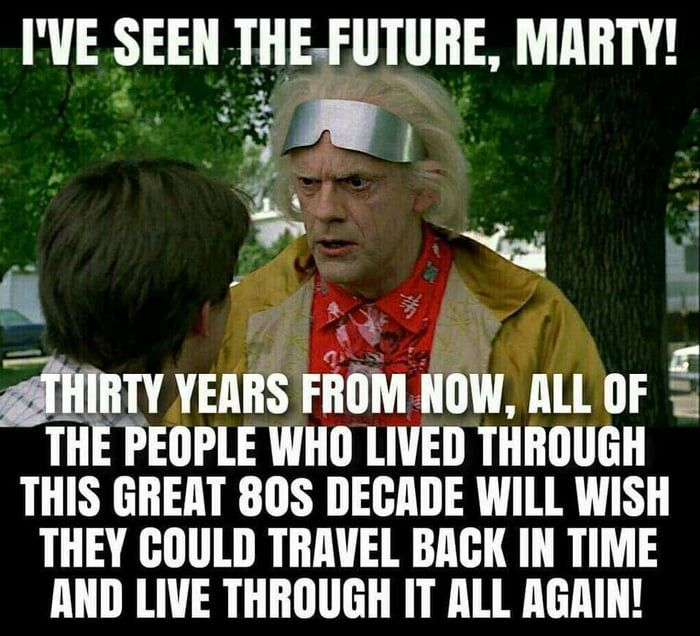Back To The Past Life Moves Pretty Fast Future Memes True Stories