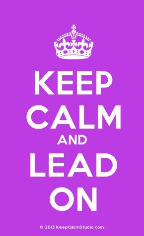 'Keep Calm and Lead On' made on Keep Calm Studio: Create your own custom 'Keep Calm and Lead On' posters » Keep Calm Studio