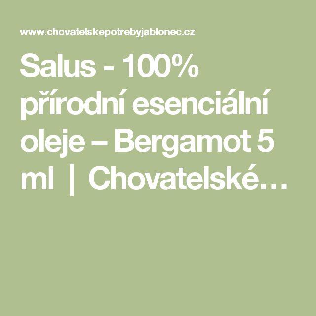 Salus - 100% přírodní esenciální oleje – Bergamot 5 ml | Chovatelské…