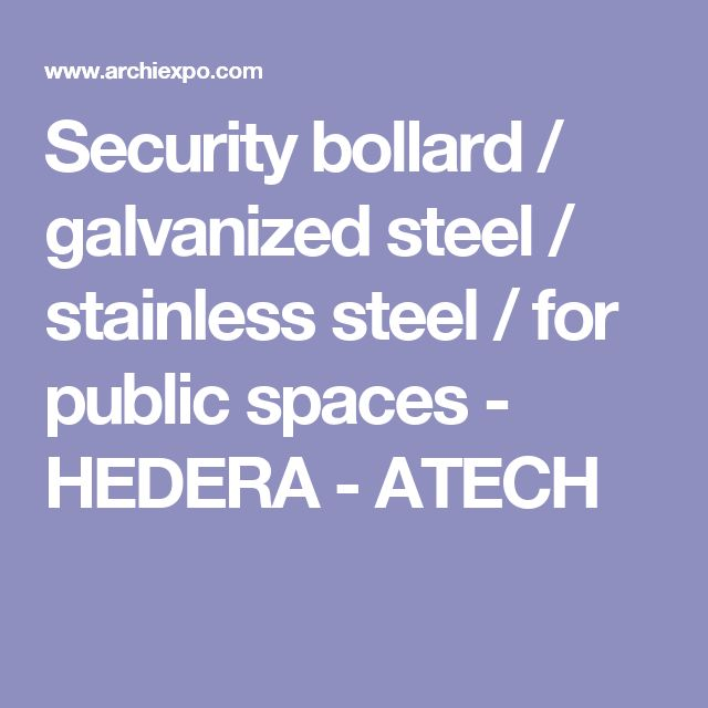 Security bollard / galvanized steel / stainless steel / for public spaces - HEDERA - ATECH