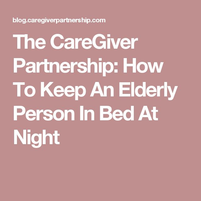 The CareGiver Partnership: How To Keep An Elderly Person In Bed At Night