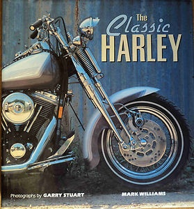 The Classic Harley [Hardcover] (Author) Mark Williams    This book explains everything there is to know on the amazing motor vehicles which are Harley Davidson's. Guy's with tattoo's, Rat Bikes, you name it, its all in there. It is also all in aid of Saint Francis Hospice! Just follow the link below for more details.    cgi.ebay.co.uk/...
