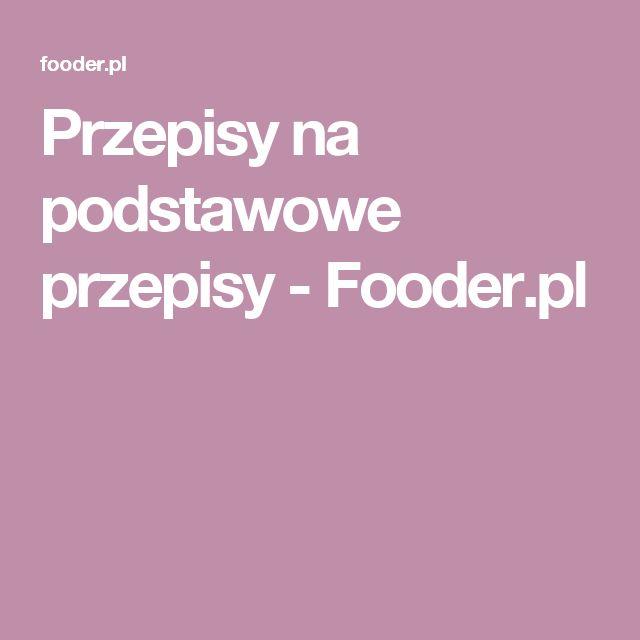Przepisy na podstawowe przepisy - Fooder.pl