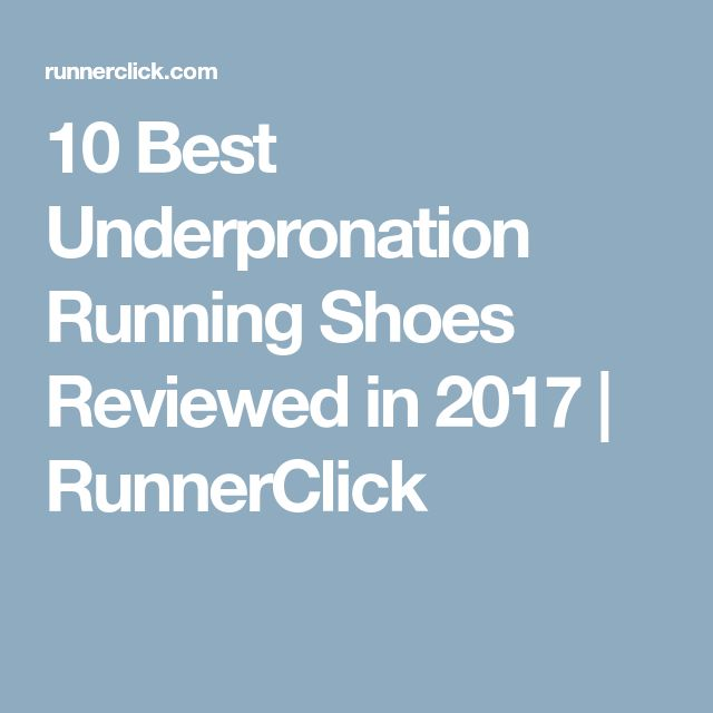 10 Best Underpronation Running Shoes Reviewed in 2017 | RunnerClick