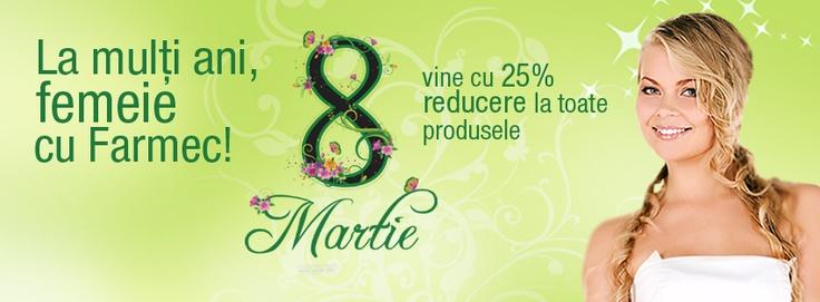 De 8 Martie sarbatorim impreuna! Astazi oferim un discount de 25% la toate produsele de pe site! :)    http://www.farmec.ro/produse/in-magazine/la-multi-ani-femeie-cu-farmec--eid827.html