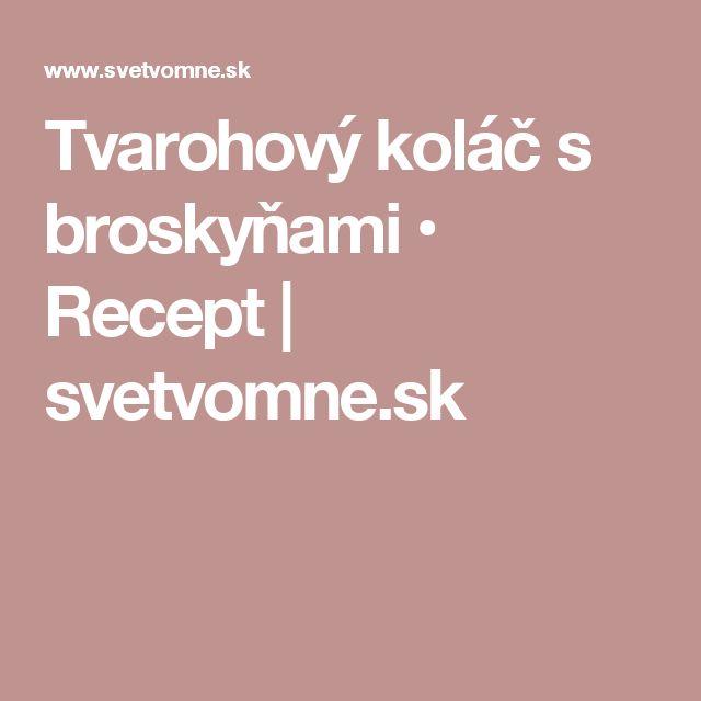 Tvarohový koláč s broskyňami • Recept   svetvomne.sk