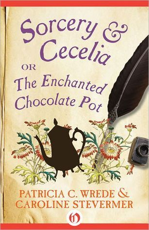 Sorcery & Cecelia or the Enchanted Chocolate Pot by Patricia C. Wrede and Caroline Stevermer