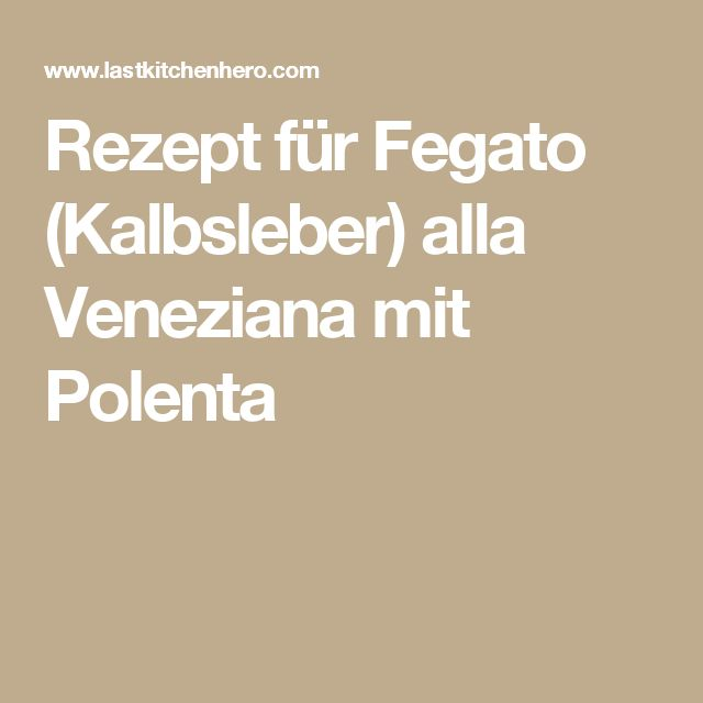 Rezept für Fegato (Kalbsleber) alla Veneziana mit Polenta