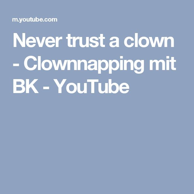 Never trust a clown - Clownnapping mit BK - YouTube