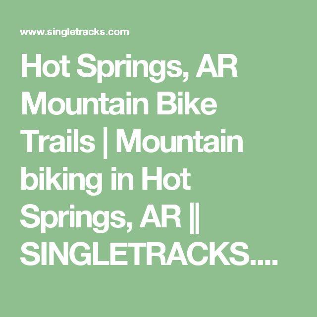 Hot Springs, AR Mountain Bike Trails   Mountain biking in Hot Springs, AR    SINGLETRACKS.COM