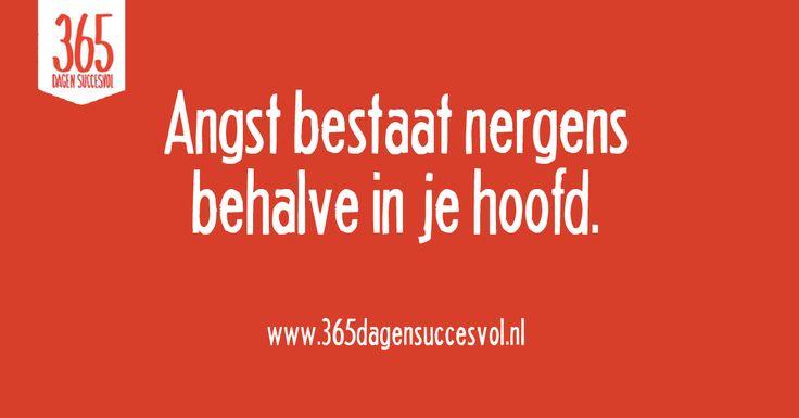 Angst bestaat nergens,  behalve in je hoofd. #quote