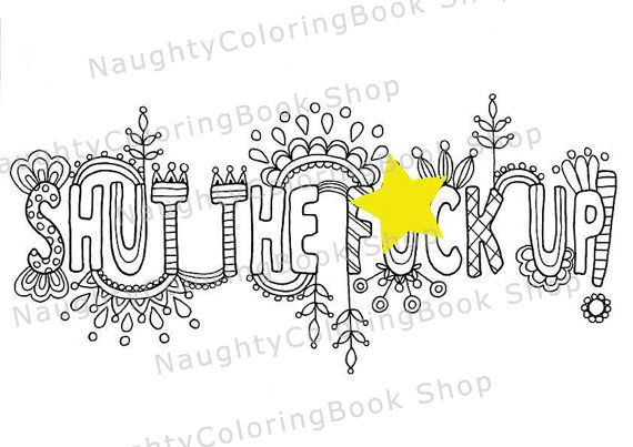 Adult Coloring Page, Swear Word coloring Page, Shut the fuck up! printable coloring page  1 .JPG file, A4 size, high resolution Instant download coloring page with swear word Shut the fuck up!.  The file is instantly downloadable on receipt of your payment (if you paid with an eCheck, then will take about 3-5 working days till your eCheck will be cleared and the payment received in my account). It is instantly ready to print! If somehow you have issues to instant downloading the file, please...