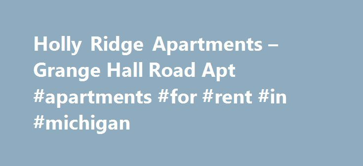 Holly Ridge Apartments – Grange Hall Road Apt #apartments #for #rent #in #michigan http://apartment.nef2.com/holly-ridge-apartments-grange-hall-road-apt-apartments-for-rent-in-michigan/  #appt for rent # Holly Ridge Apartments All reviews have been thoroughly reviewed before posting, however if you feel this review meets the following criteria we want to know. Please select the criteria below that describes why you feel this content should be reviewed We use specific standards when reviewing…