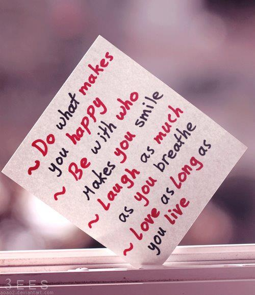 ~自分が幸せと感じることを行いなさい ~にっこりさせてくれる人と一緒にいなさい ~息をするのと同じくらい笑いなさい ~生きている限り愛しなさい