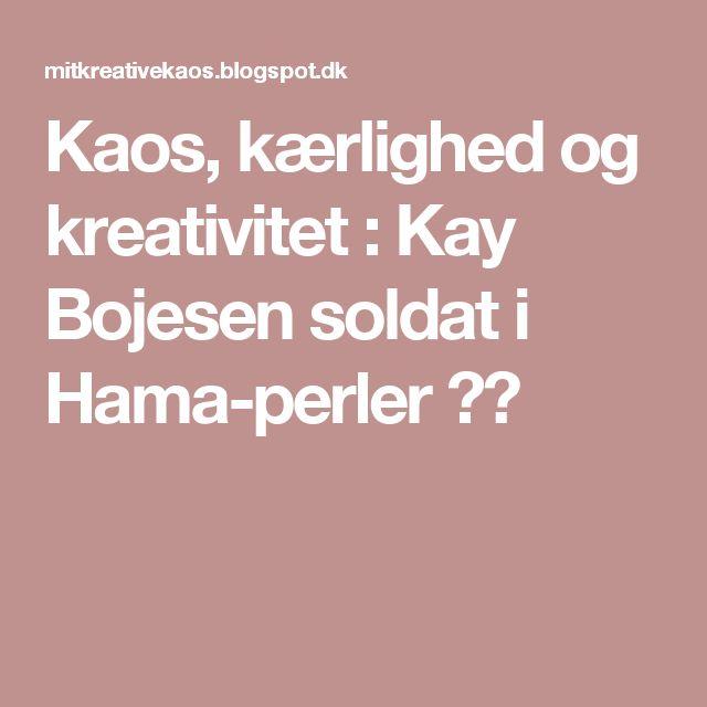Kaos, kærlighed og kreativitet : Kay Bojesen soldat i Hama-perler ❤️