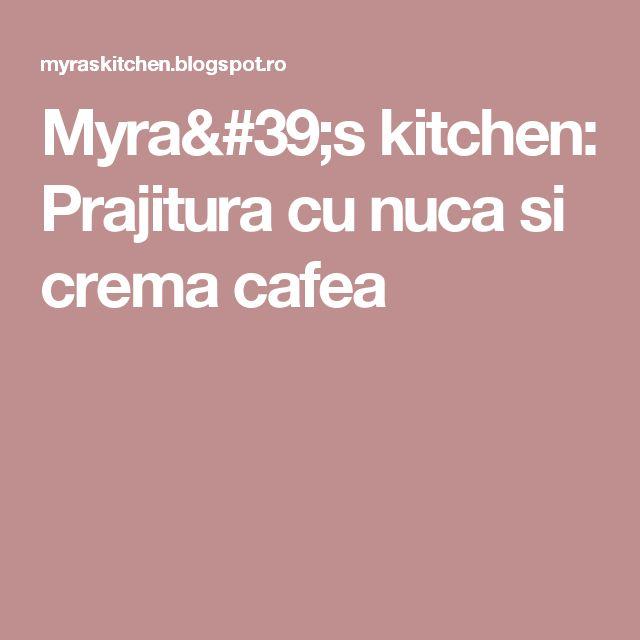 Myra's kitchen: Prajitura cu nuca si crema cafea