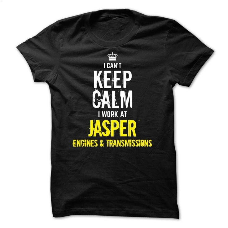 Special – I can't Keep Calm, I Work At JASPER ENGINES &  T Shirt, Hoodie, Sweatshirts - t shirt design #Tshirt #style